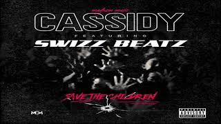 Cassidy Ft. Swizz Beatz   Save The Children (2019 New)