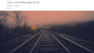 Là Ai Mang Nắng Đi Xa #LAMNDX – Yang | Lyrics Video