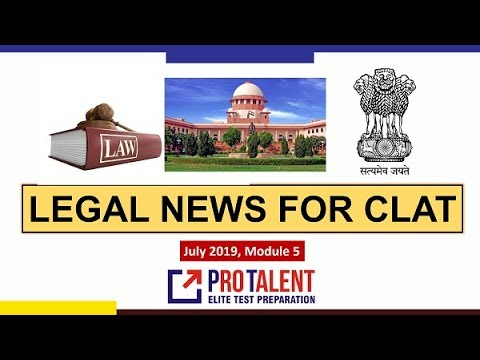 #CLAT2020 #ProTalentDigital Legal News for CLAT I July 2019 I Module 4 | A must for CLAT Aspirants