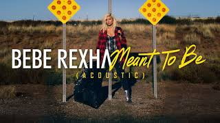 Bebe Rexha - Meant To Be (Acoustic) - Video Youtube