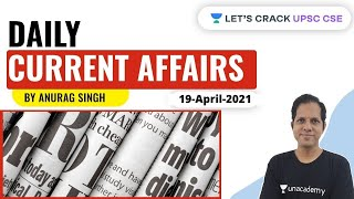 Daily Current Affairs | 19-April-2021 | Crack UPSC CSE/IAS 2021 | Anurag Singh
