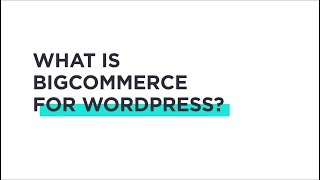 BigCommerce for WordPress Tutorials: What is BigCommerce for WordPress?
