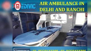 Take Unrivalled and Safe Air Ambulance in Delhi and Ranchi by Medivic