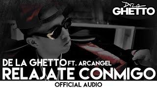 De La Ghetto - Relajate Conmigo Ft. Arcangel [Official Audio]