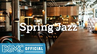 Spring Jazz: Smooth Vibes Day - Warm Coffee Unwinding Music for Cafe, Leisure, Studying, Reading