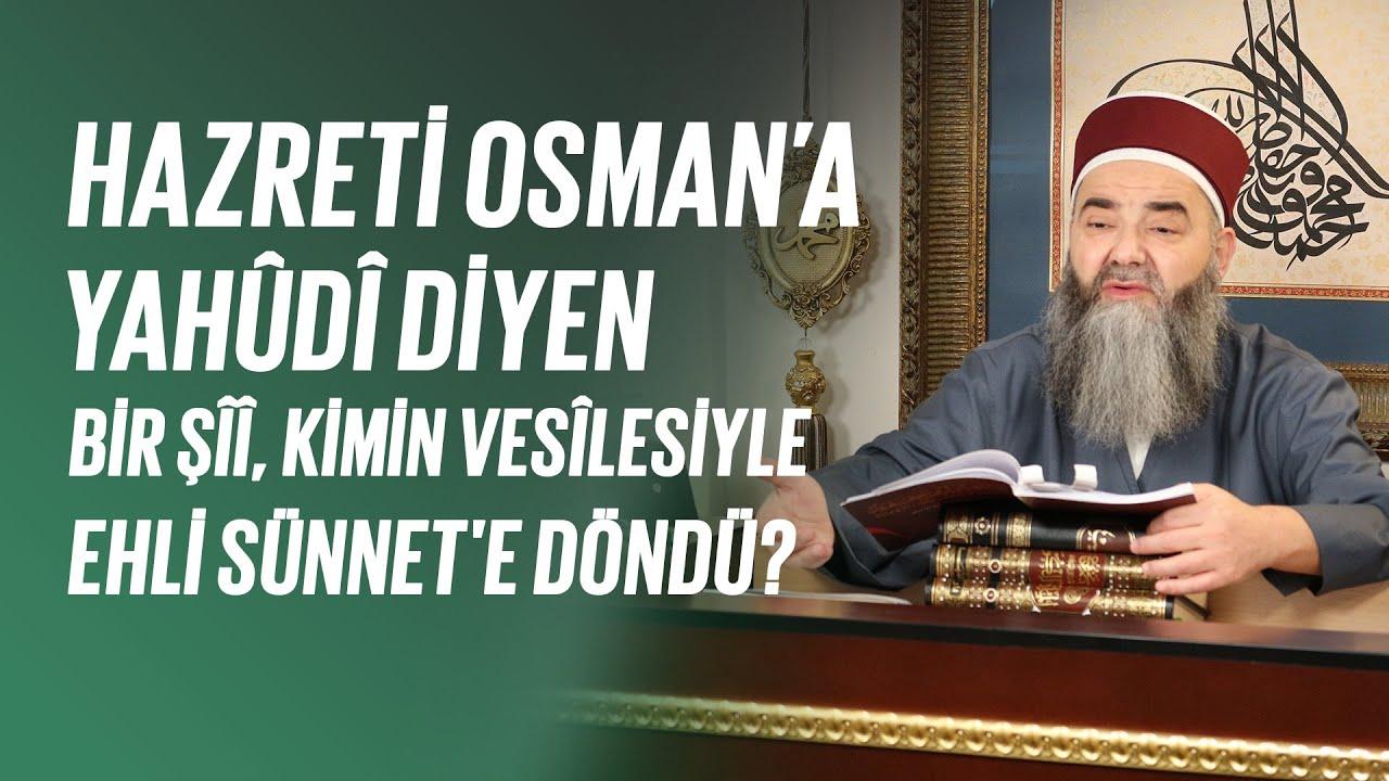 Hazreti Osman'a Yahûdî Diyen Bir Şîî, Kimin Vesîlesiyle Ehli Sünnet'e Döndü?