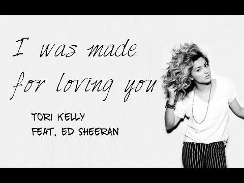 Tori Kelly feat. Ed Sheeran - I was made for loving you (Lyrics)