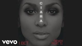 Ciara   I Bet (Audio) Ft. T.I.