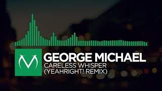 Glitch Hop  - George Michael - Careless Whisper  Yeahright!       Download