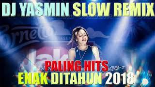 New SLOW REMIX DJ Yasmin Spesial Malam Minggu Ceria Viral Tik Tok Enak Sedunia