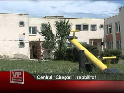 """Centrul """"CIREŞARII"""", reabilitat"""