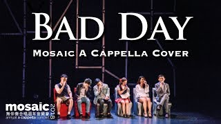 Bad Day (Daniel Powter) A cappella Cover - Mosaic Annual Concert 2018