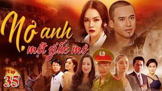 Phim Việt Nam Hay Nhất 2019 | Nợ Anh Một Giấc Mơ - Tập 35 | TodayFilm