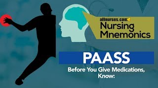View the video Nursing Mnemonics: PAASS - Before you give medications...