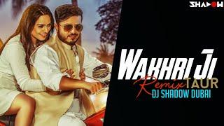 Wakhri Ji Taur Remix Ft Henam Khaneja  Dj Shadow Dubai