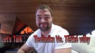 Let's Talk : Technika Vs. Těžké váhy // Jak správně cvičit ?