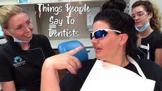Things People Say To Dentists