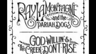 God Willin' & the Creek Don't Rise - Ray LaMontagne and the Pariah Dogs