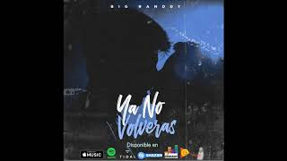 Ya no volverás (Audio) - Big Randdy   (Video)