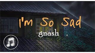 Gnash   I'm So Sad (Lyric Video)