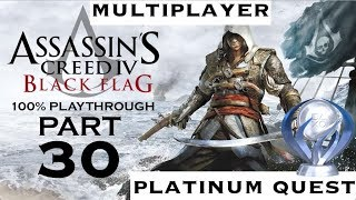 Assassin's Creed 4: Black Flag pt 30 Platinum Quest (Multiplayer)