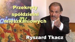 Przekręty spółdzielni mieszkaniowych - Ryszard Tkacz