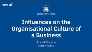 Key Influences on the Organisational Culture of a Business