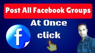 How To Post All Facebook Groups At One Click 2018