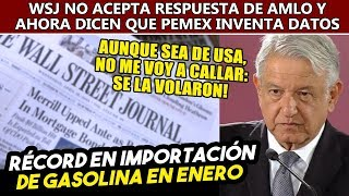 Obrador acaba con el Wall Street Journal, PEMEX sí subió importaciones de gasolina