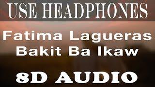 Fatima Lagueras - Bakit Ba Ikaw(Female Version) 8D Audio
