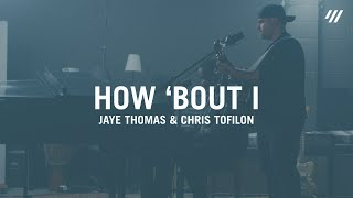 How 'Bout I (LIVE) – Jaye Thomas & Chris Tofilon