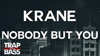 KRANE - Nobody But You