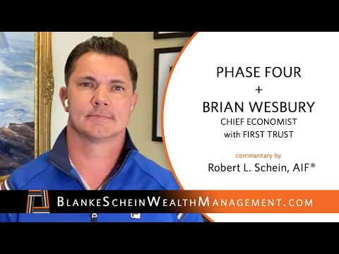 Phase Four + Brian Wesbury, Chief Economist with First Trust Commentary by Robert L. Schein, AIF®
