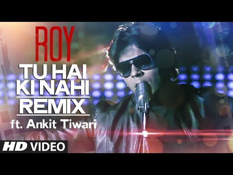 Tu Hai Ki Nahi (Roy)  By Ankit Tiwari