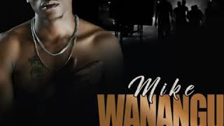 Mike -Wanangu  (Official  audio ).