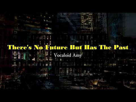 【Vocaloid / AMY / original】There's No Future But Has The Past