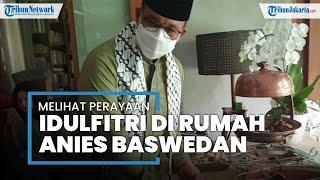 Mengintip Perayaan Idulfitri Sederhana di Rumah Pribadi Gubernur DKI Jakarta Anies Baswedan