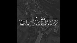 Get Home Bags - Ep - 52