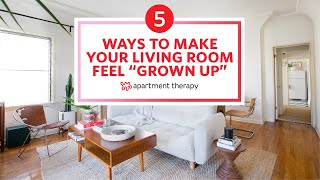5 Ways To Make Your Living Room Feel Grown Up | Apartment Therapy