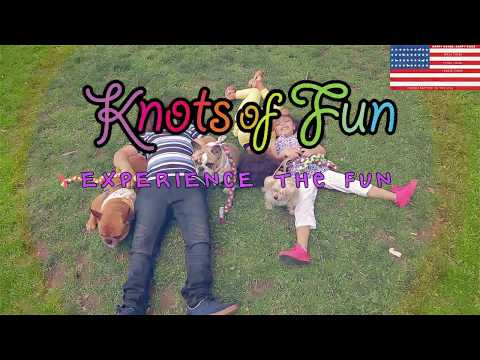 Experience the Fun w/ Knots of Fun!
