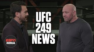 UFC president Dana White joins Brett Okamoto to explain that UFC 249 will not happen as previously scheduled on April 18. #MMA #UFC #UFC249  ✔ For more UFC, sign up for ESPN+ https://plus.espn.com/ufc ✔ Get the ESPN App: http://www.espn.com/espn/apps/espn ✔ Subscribe to ESPN on YouTube: http://es.pn/SUBSCRIBEtoYOUTUBE ✔ Subscribe to ESPN FC on YouTube: http://bit.ly/SUBSCRIBEtoESPNFC ✔ Subscribe to NBA on ESPN on YouTube: http://bit.ly/SUBSCRIBEtoNBAonESPN ✔ Watch ESPN on YouTube TV: http://es.pn/YouTubeTV  ESPN on Social Media: ► Follow on Twitter: http://www.twitter.com/espn ► Like on Facebook: http://www.facebook.com/espn ► Follow on Instagram: http://www.instagram.com/espn  Visit ESPN on YouTube to get up-to-the-minute sports news coverage, scores, highlights and commentary for NFL, NHL, MLB, NBA, College Football, NCAA Basketball, soccer and more.   More on ESPN.com: http://www.espn.com