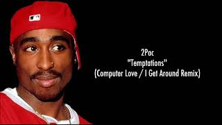 2Pac Temptations (Computer Love / I Get Around Remix)