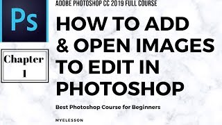 Photoshop Tutorial - How to Add Images in Photoshop CC to Edit | Chapter 1