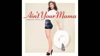 Jennifer Lopez - Ain't Your Mama (Audio)