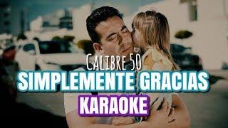 Simplemente Gracias   Calibre 50   Karaoke