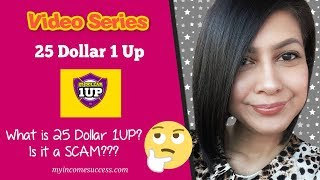 What is 25 Dollar 1Up?  Is it a SCAM? Find Out Before You Join!