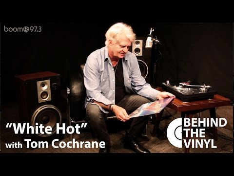 "Behind The Vinyl: ""White Hot"" With Tom Cochrane Mp3"