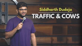 Traffic and Cows | Stand Up Comedy by Siddharth Dudeja
