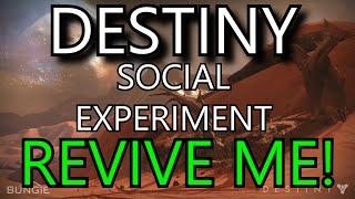 Destiny Social Experiments! - REVIVE ME! [2]