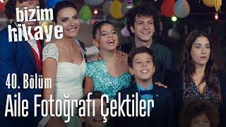 Aile Fotoğrafı - Bizim Hikaye 40. Bölüm